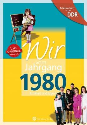 Aufgewachsen in der DDR - Wir vom Jahrgang 1980 - Kindheit und Jugend