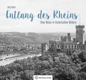 Entlang des Rheins - Eine Reise in historischen Bildern