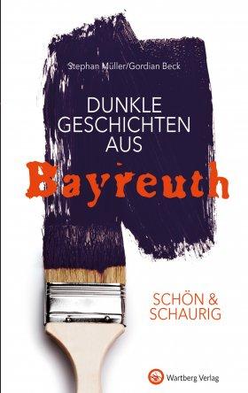 Dunkle Geschichten aus Bayreuth  SCHÖN & SCHAURIG