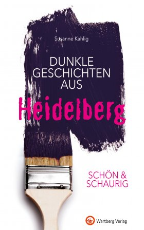 Dunkle Geschichten aus Heidelberg  SCHÖN & SCHAURIG