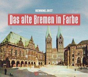 Das alte Bremen in Farbe