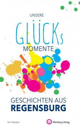 Unsere Glücksmomente - Geschichten aus Regensburg
