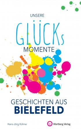 Unsere Glücksmomente - Geschichten aus Bielefeld