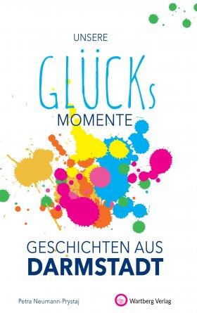 Unsere Glücksmomente - Geschichten aus Darmstadt