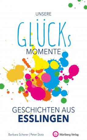 Unsere Glücksmomente - Geschichten aus Esslingen