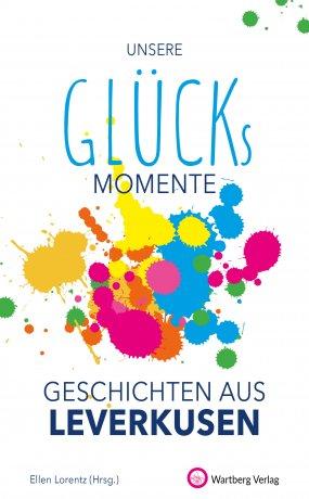 Unsere Glücksmomente - Geschichten aus Leverkusen