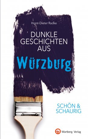 Dunkle Geschichten aus Würzburg