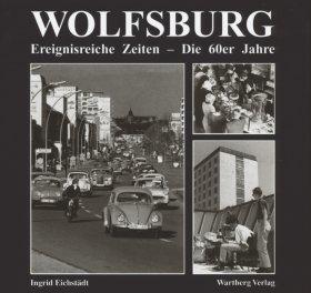 Wolfsburg. Ereignisreiche Zeiten. Die 60er Jahre